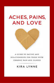 Kira Lynne - Aches, Pains, and Love - A Guide to Dating and Relationships for Those With Chronic Pain and Illness