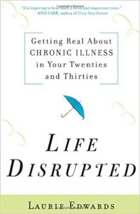 Laurie Edwards Life Disrupted - Getting Real About Chronic Illness in Your Twenties and Thirties