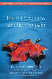 Jackie Gardner-Nix - The Mindfulness Solution to Pain- Step-By-Step Techniques for Chronic Pain Management